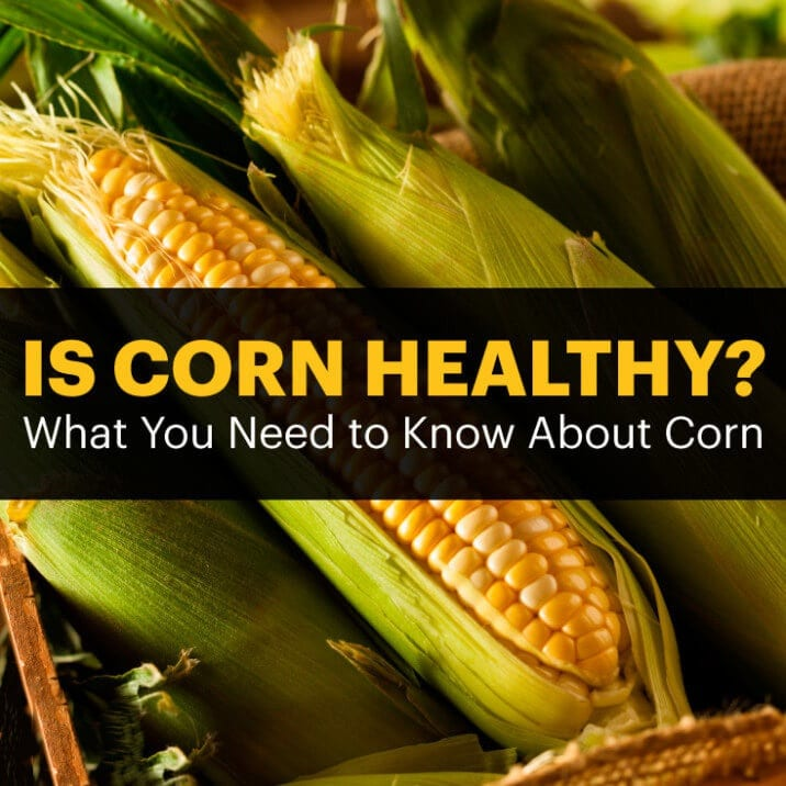 Is Corn Healthy? Surprising Facts about the Nutritional Value of Corn